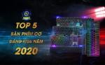 TOP 5 BÀN PHÍM CƠ ĐÁNG MUA NHẤT CUỐI NĂM 2019 ĐẦU 2020