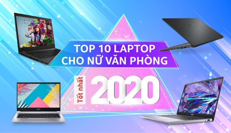 Top 10 laptop dành cho nữ văn phòng hot nhất 2020