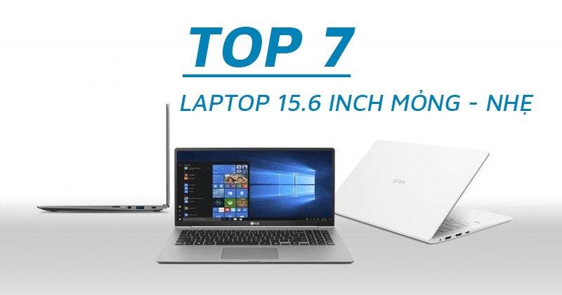 Top 7 Laptop 15.6 inch mỏng - nhẹ xuất sắc năm 2021