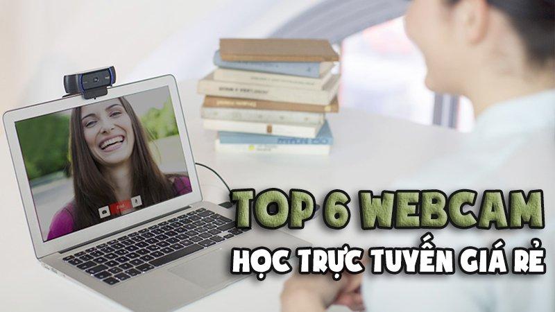 Top 6 sản phẩm webcam học trực tuyến giá rẻ