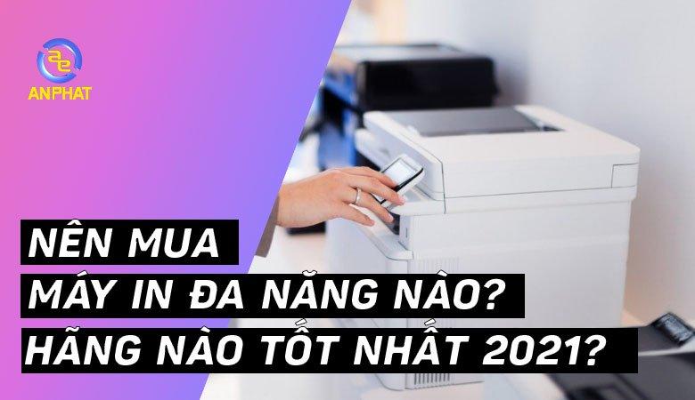 Nên mua máy in đa năng nào, hãng nào tốt nhất 2021?