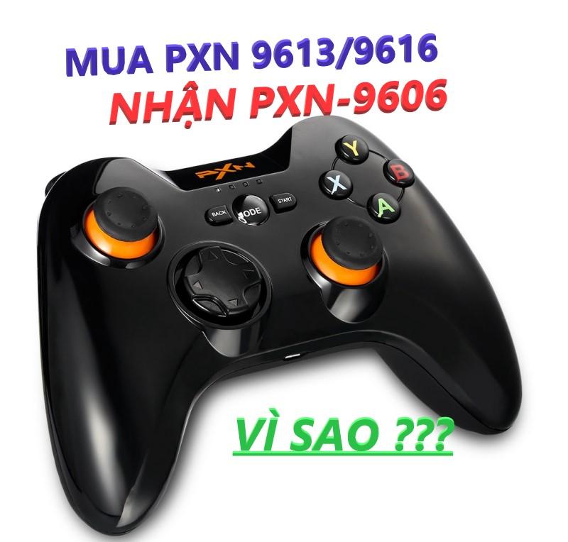 Giải đáp thắc mắc : Tay cầm PXN 9613 , 9616 nhận là PXN 9606 và sự khác biệt giữa Tay cầm PXN 9606